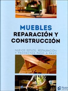 Muebles, reparación y construcción. Nuevos estilos, restauración y proyectos paso a paso