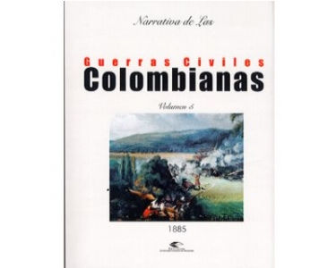 Narrativa de las Guerras Civiles Colombianas. Vol. 5: 1885