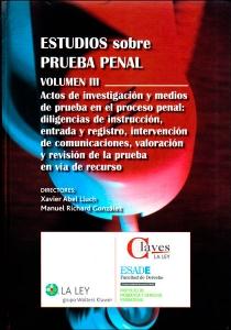 Estudios sobre prueba penal volumen III. Actos de investigación y medios de prueba en el proceso penal: diligencias de instrucción, entrada y registro, intervención de comunicaciones, valoración y revisión de la prueba en vía de recurso