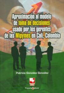 Aproximación al modelo de toma de decisiones usado por los gerentes de las Mipymes en  Cali, Colombia