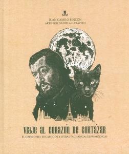 Viaje al corazón de Cortázar. El cronopio, sus amigos y otras pachangas espasmódicas