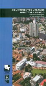 Equipamientos urbanos impactos y manejo. Tres casos en Bogotá