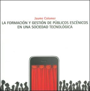 La formación y gestión de públicos escénicos en una sociedad tecnológica