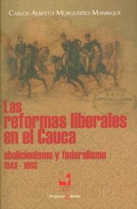 Las reformas liberales en el Cauca: abolicionismo y federalismo (1849-1863)