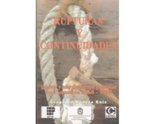 Rupturas y continuidades. Poder y movimiento popular en Colombia 1968-1988