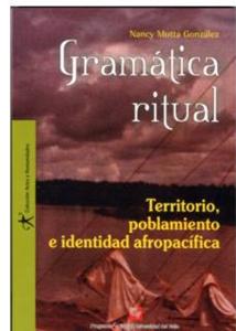 Gramática ritual. Territorio, poblamiento e identidad afropacífica