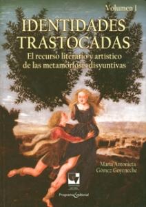 Identidades trastocadas. EL recurso literario y artístico de las metamorfosis disyuntivas. Vol. I