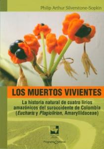 Los muertos vivientes: la historia natural de cuatro lirios amazónicos del suroccidente de Colombia (Eucharis y Plagiolirion, Amaryllidaceae)