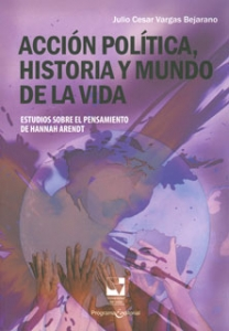 Acción política, historia y mundo de la vida: estudios sobre el pensamiento de Hannah Arendt