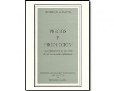 Precios y Producción. Una explicación de las crisis de las economías capitalistas