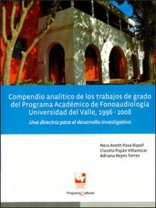 Compendio analítico de los trabajos de grado del programa académico de Fonoaudiología Universidad del Valle, 1996-2008. Una directriz para el desarrollo investigativo