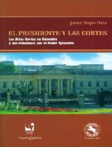 El presidente y las cortes: las altas cortes en Colombia y sus relaciones con el poder ejecutivo