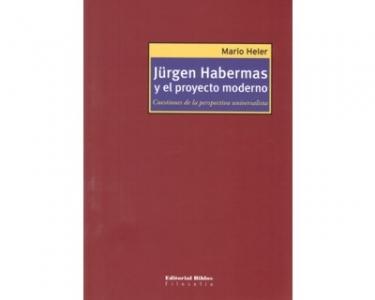 Jürgen Habermas y el proyecto moderno. Cuestiones de la perspectiva universalista