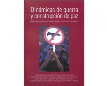 Dinámicas de guerra y construcción de paz. Estudio interdisciplinario del conflicto en la Comuna 13 de Medellín