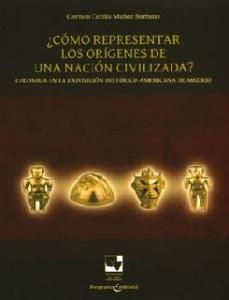 ¿Cómo Representar los Orígenes de una Nación Civilizada? .Colombia en la Exposición Histórico-Americana de Madrid, 1892