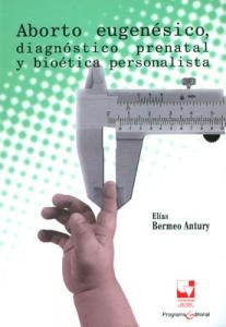 Aborto eugenésico, diagnóstico prenatal y bioética personalista