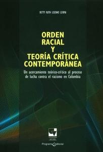 Orden racial y teoría crítica contemporánea. Un acercamiento teórico-crítico al proceso de lucha contra el racismo en Colombia