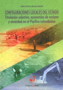 Configuraciones locales del estado. Titulación colectiva, economías de enclave y etnicidad en el pacífico colombiano