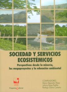 Sociedad y servicios ecosistémicos. Perspectivas desde la minería, los megaproyectos y la educación ambiental