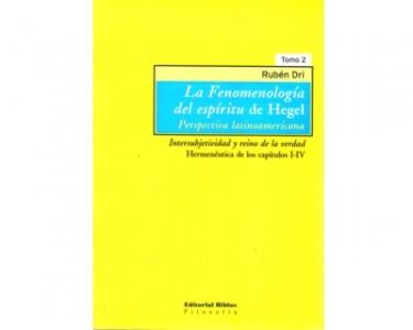 """""""La fenomenología del espíritu """" de Hegel. Perspectiva latinoamericana. Intersubjetividad y reino de la verdad. Hermenéutica de los capítulos I-IV. (Tomo II)"""