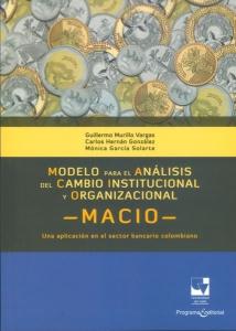 Modelo para el análisis del cambio institucional y organizacional - MACIO - Una aplicación en el sector bancario colombiano