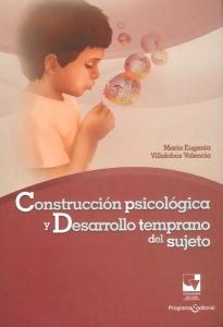 Construcción psicológica y desarrollo temprano del sujeto