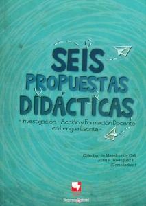 Seis propuestas didácticas - Investigación - Acción y formación docente en lengua escrita -