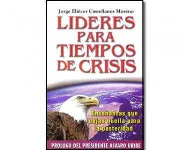 Líderes para tiempos de crisis. Enseñanzas que dejan huella para la posteridad