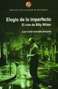 Elogio de lo imperfecto. El cine de Billy Wilder