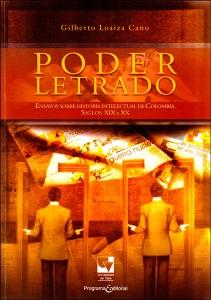 Poder letrado. Ensayos sobre historia intelectual de Colombia, Siglos XIX y XX