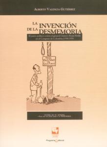 La invención de la desmemoria. El juicio contra el general Gustavo Rojas Pinilla en el Congreso de Colombia (1958 - 1959)