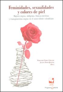 Feminidades, sexualidades y colores de piel. Mujeres negras, indígenas, blancas-mestizas y transgeneristas negras en el suroccidente colombiano