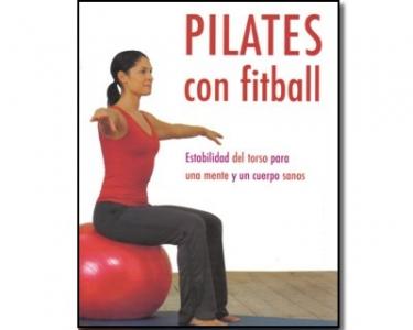 Pilates con fitball. Estabilidad del torso para una mente y un cuerpo sano