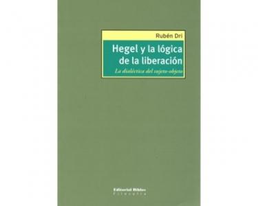 Hegel y la lógica de la liberación. La dialéctica del sujeto-objeto