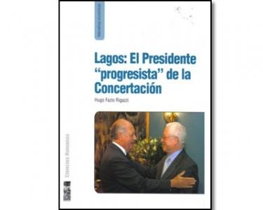 """Lagos: El presidente """"progresista"""" de la Concertación"""