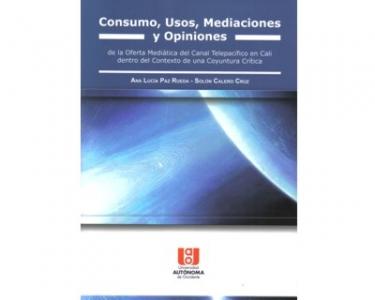 Consumo, usos, mediaciones y opiniones de la oferta mediática del canal Telepacífico en Cali dentro del contexto de una coyuntura crítica. (Incluye CD)