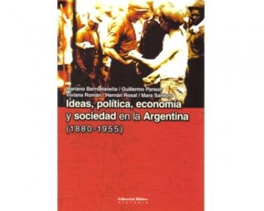 Ideas, política, economía y sociedad en la Argentina (1880 - 1955)