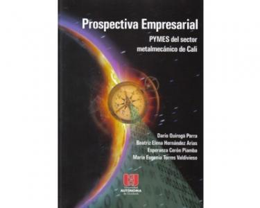 Prospectiva Empresarial. Pymes del sector metalmecánico de Cali