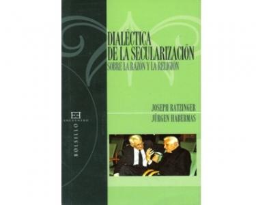 Dialéctica de la secularización. Sobre la razón y la religión