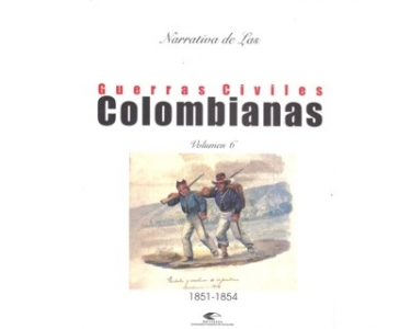 Narrativa de las Guerras Civiles Colombianas. Vol. 6: 1851 - 1854