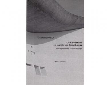 Le Corbusier. La capilla de Ronchamp. A capela de Ronchamp