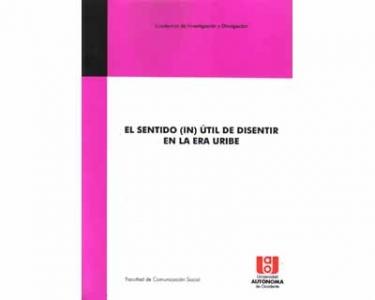 El sentido (in) útil de disentir en la era Uribe