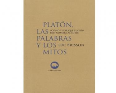 Platón las palabras y los mitos ¿Cómo y por qué Platón dio el nombre al mito?