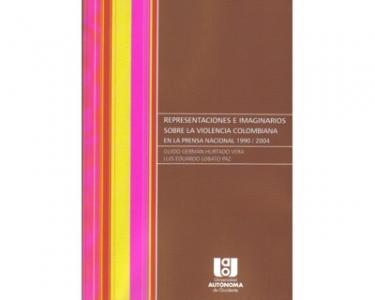Representaciones e imaginarios sobre la violencia colombiana en la prensa Nacional 1990/2004