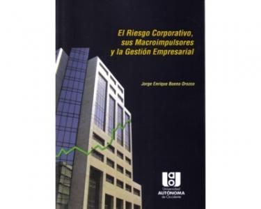El riesgo corporativo, sus macroimpulsores y la gestión empresarial