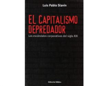 El capitalismo depredador. Los escándalos corporativos del siglo XXI