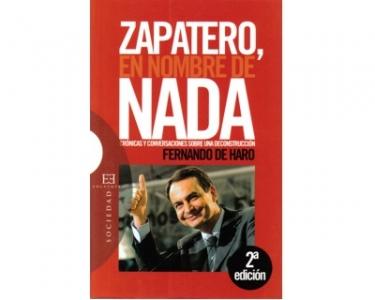 Zapatero, en nombre de nada. Crónicas y conversaciones sobre una deconstrucción