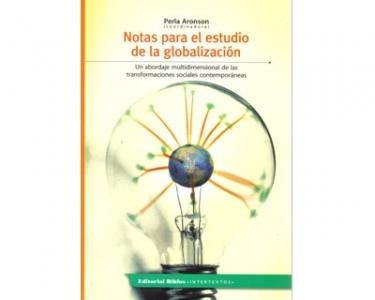 Notas para el estudio de la globalización. Un abordaje multidimensional de las transformaciones sociales contemporáneas