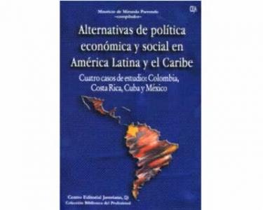 Alternativas de política económica y social en América Latina y el Caribe Ccuatro casos de estudio: Colombia, Costa Rica, Cuba y México