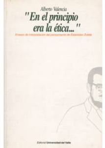 """""""En el principio era la ética…"""" Ensayo de interpretación del pensamiento de Estanislao Zuleta"""
